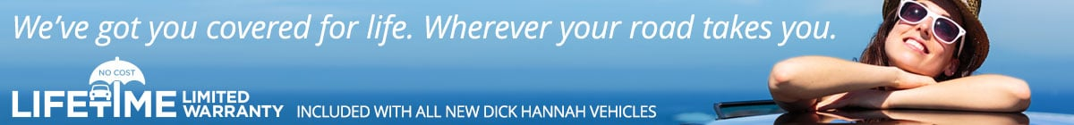 Lifetime Limited Warranty on all new Dick Hannah vehicles